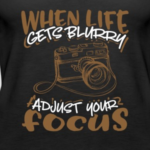 When Life Gets Blurry Adjust Your Focus - Frauen Premium Tank Top