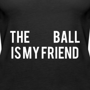The Ball is my friend - Women's Premium Tank Top