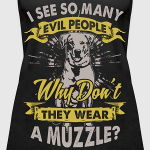 Dog: Why do not bad people wear muzzles? - Women's Premium Tank Top