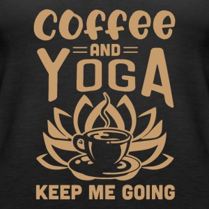 Coffee And Yoga Keep Me Going - Frauen Premium Tank Top