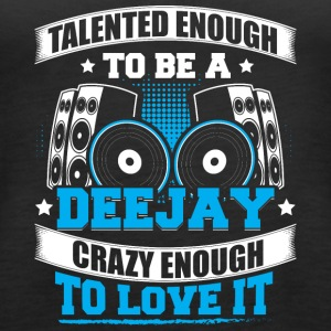 TALENTED ENOUGH TO BE A DJ - Frauen Premium Tank Top