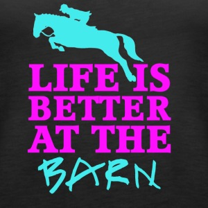 Life Is Better At The Barn - Jumper - Female - Frauen Premium Tank Top