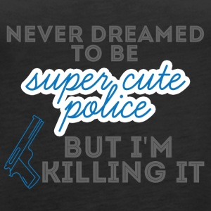 Politie: Never Dreamed To Be Super Cute Police, - Vrouwen Premium tank top