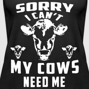 Sorry I can't my cows need me - Women's Premium Tank Top