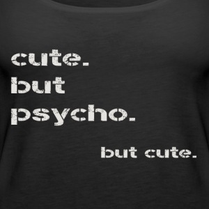 cute but psycho - Frauen Premium Tank Top