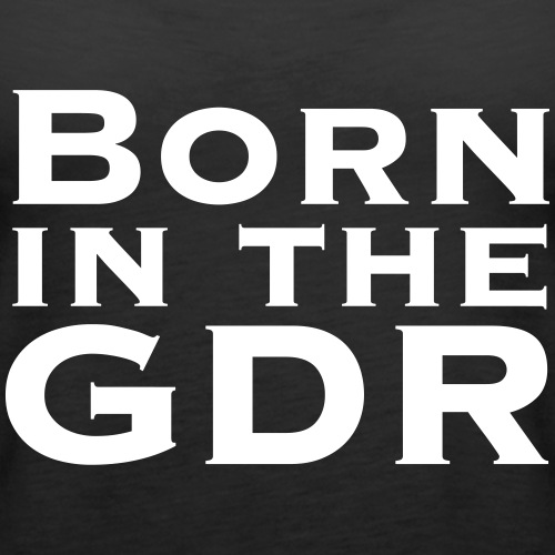 Born In The GDR - Frauen Premium Tank Top