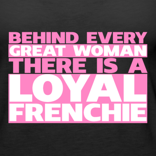 Behind every great woman there is a loyal frenchie