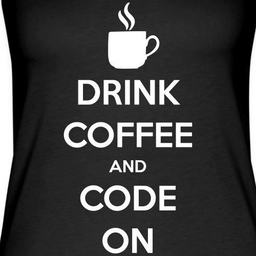 Drink Coffee and Code on - Frauen Premium Tank Top