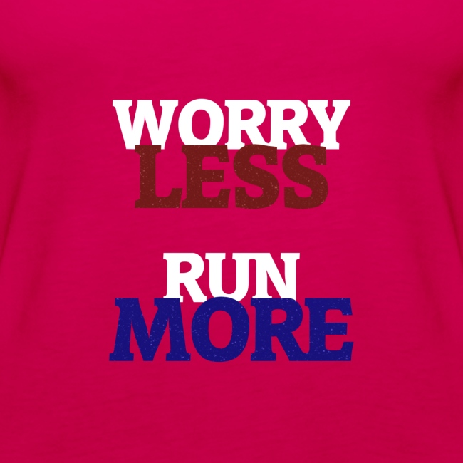 Worry less, Run more