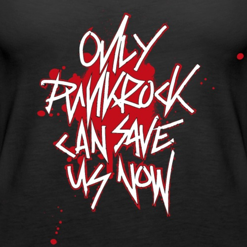 Only Punkrock can save us now - Vrouwen Premium tank top