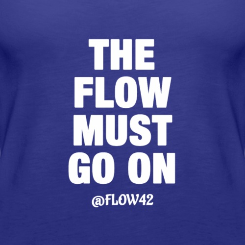 THE FLOW MUST GO ON - Canotta premium da donna