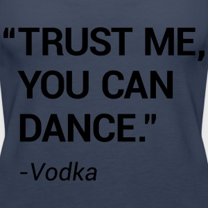 Trust me you can dance - Women's Premium Tank Top