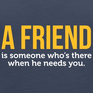 A Friend Is Always There When He Needs You! - Women's Premium Tank Top