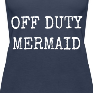 OFF DUTY MERMAID - Women's Premium Tank Top