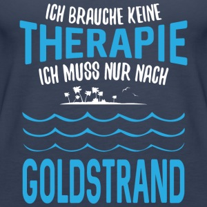 ... no therapy - I just have to go to Goldstrand - Women's Premium Tank Top