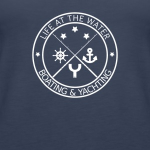 Life at the Water - Boating & Yachting - Women's Premium Tank Top