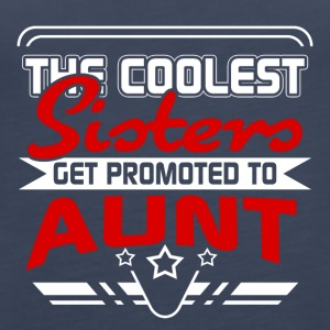 The coolest Sisters get promoted to Aunt - Women's Premium Tank Top