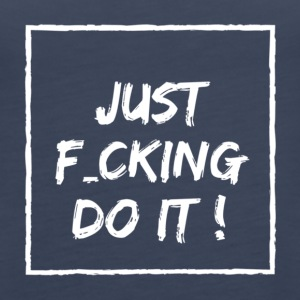 Just f_cking do it! - Women's Premium Tank Top