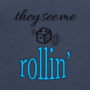 They see me rollin ' - Women's Premium Tank Top