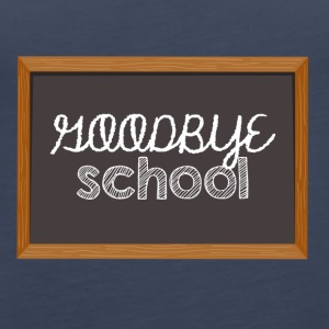 High School / Graduation: Goodbye School - Vrouwen Premium tank top