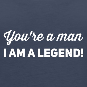 You're a man i am a legend white - Women's Premium Tank Top