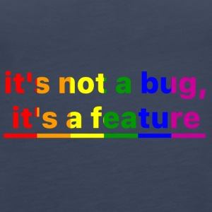 It's not a bug, it's a feature (Rainbow) - Camiseta de tirantes premium mujer