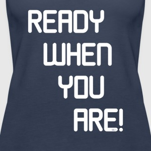 READY WHEN YOU ARE - Women's Premium Tank Top