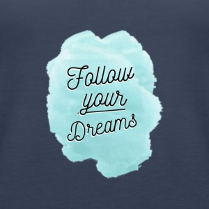 Follow Your Dreams - Women's Premium Tank Top
