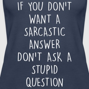 If you don't want a sarcastic answer - Women's Premium Tank Top