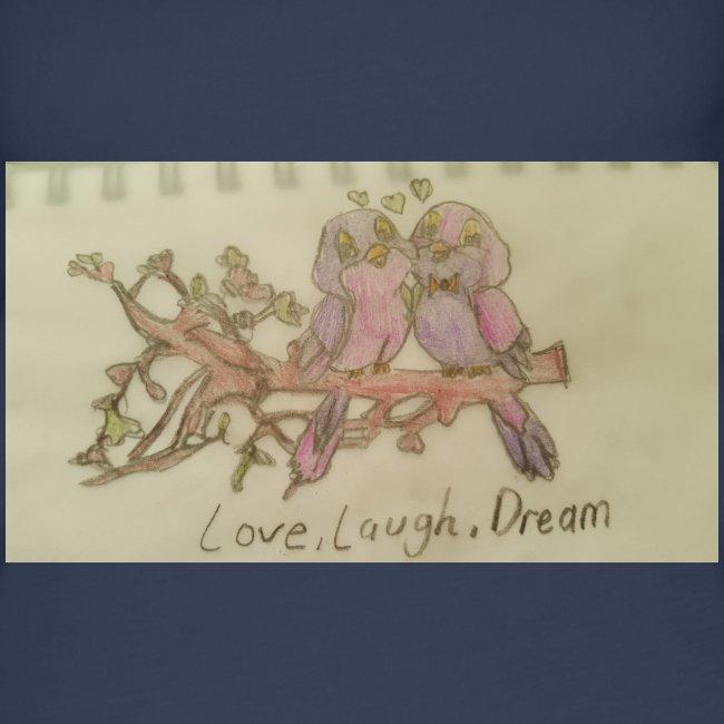 love, laugh. dream