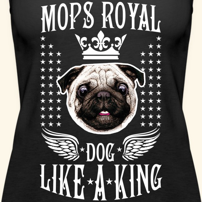 10 Mops Royal Dog Like A King Crown Wings Spruch Frauen Premium Tank Top