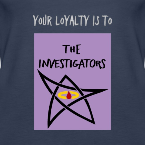 Your Loyalty is to The Investigators - Women's Premium Tank Top