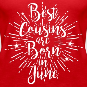Best cousins ​​are born in June - Women's Premium Tank Top