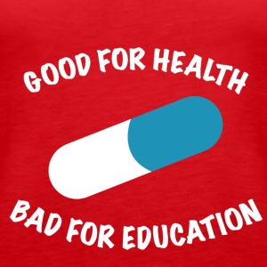 Good for health bad for education - Women's Premium Tank Top
