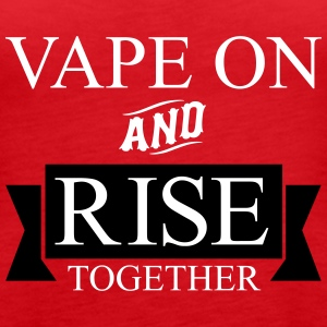 Vape On and RISE Together - Women's Premium Tank Top