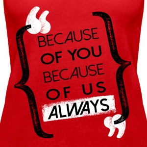 Because - Women's Premium Tank Top