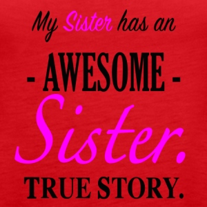 My Sister has an awesome sister. True Story. - Women's Premium Tank Top