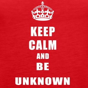 Unknown Rivals Keep Calm and be unknown - Women's Premium Tank Top