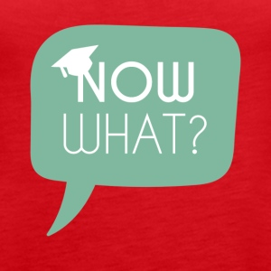 High School / Graduation: Now what? - Women's Premium Tank Top