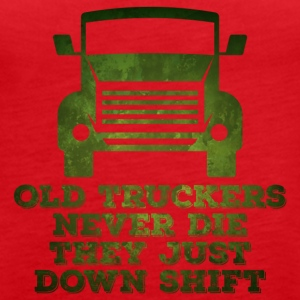 Trucker / Truck Driver: Old Truckers Never Die. They - Women's Premium Tank Top