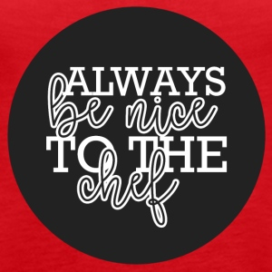 Cuoco / Chef: Always Be Nice To The Chief - Canotta premium da donna