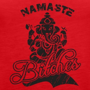 Namaste Bitches - Women's Premium Tank Top