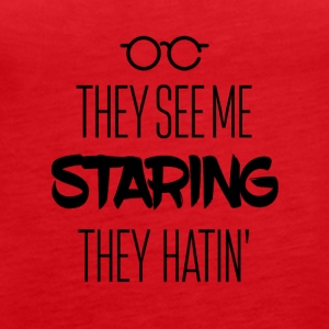 They see me staring - Women's Premium Tank Top