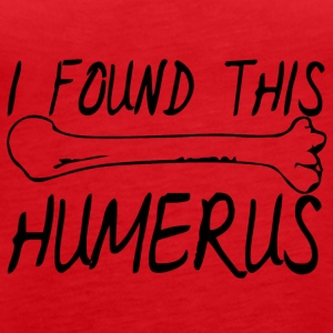 Doctor / Health Practitioner: I found this humerus. - Women's Premium Tank Top
