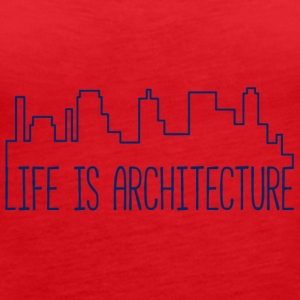 Arkitekt / Arkitektur: Life Is Architecture - Premium singlet for kvinner