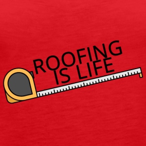 Roofing: Roofing Is Life. - Women's Premium Tank Top