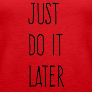 Just Do It Later - Vrouwen Premium tank top
