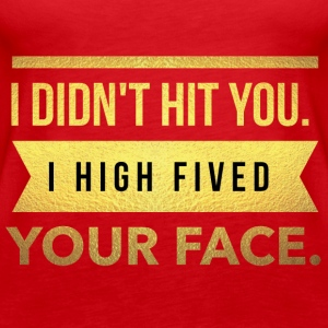 I didn't hit you.I high fived your face - Frauen Premium Tank Top