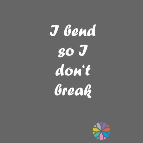 So I don't break