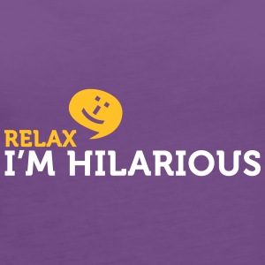 Relax Yourself. I'm Totally Funny! - Women's Premium Tank Top